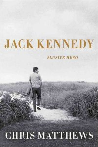 Chris-Matthews-Jack-Kennedy-Elusive-Hero-dives-JFK-public